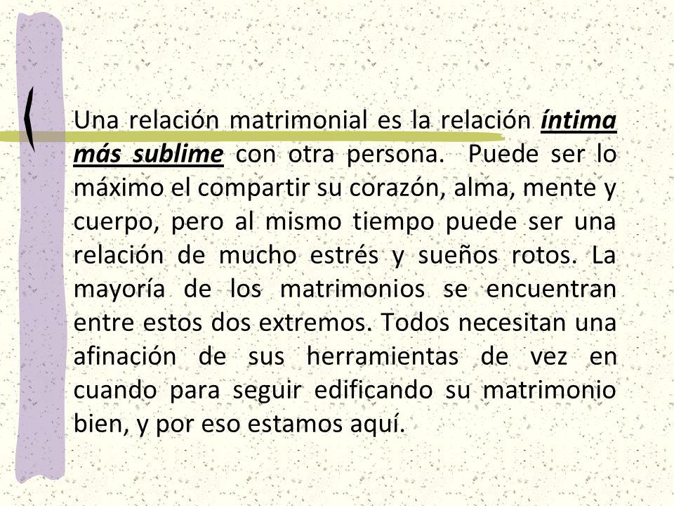 Una relación matrimonial es la relación íntima más sublime con otra persona.