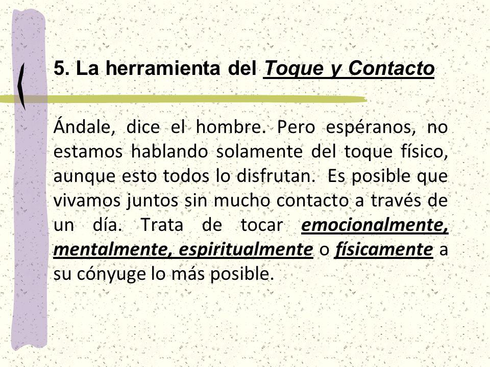 5. La herramienta del Toque y Contacto Ándale, dice el hombre