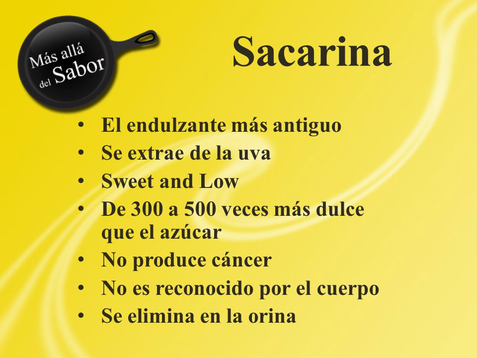 Sacarina El endulzante más antiguo Se extrae de la uva Sweet and Low