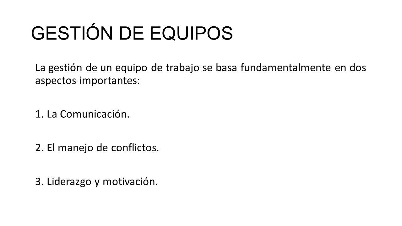 GESTIÓN DE EQUIPOS La gestión de un equipo de trabajo se basa fundamentalmente en dos aspectos importantes:
