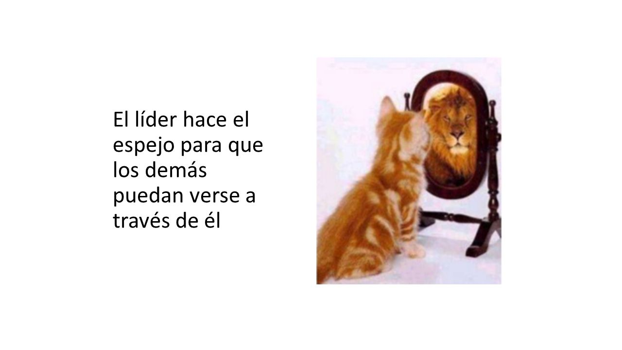 El líder hace el espejo para que los demás puedan verse a través de él