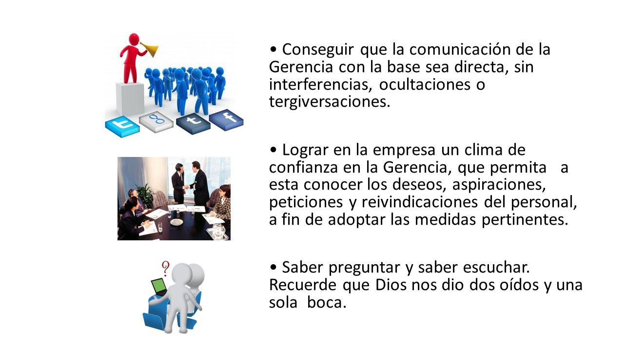 • Conseguir que la comunicación de la Gerencia con la base sea directa, sin interferencias, ocultaciones o tergiversaciones.