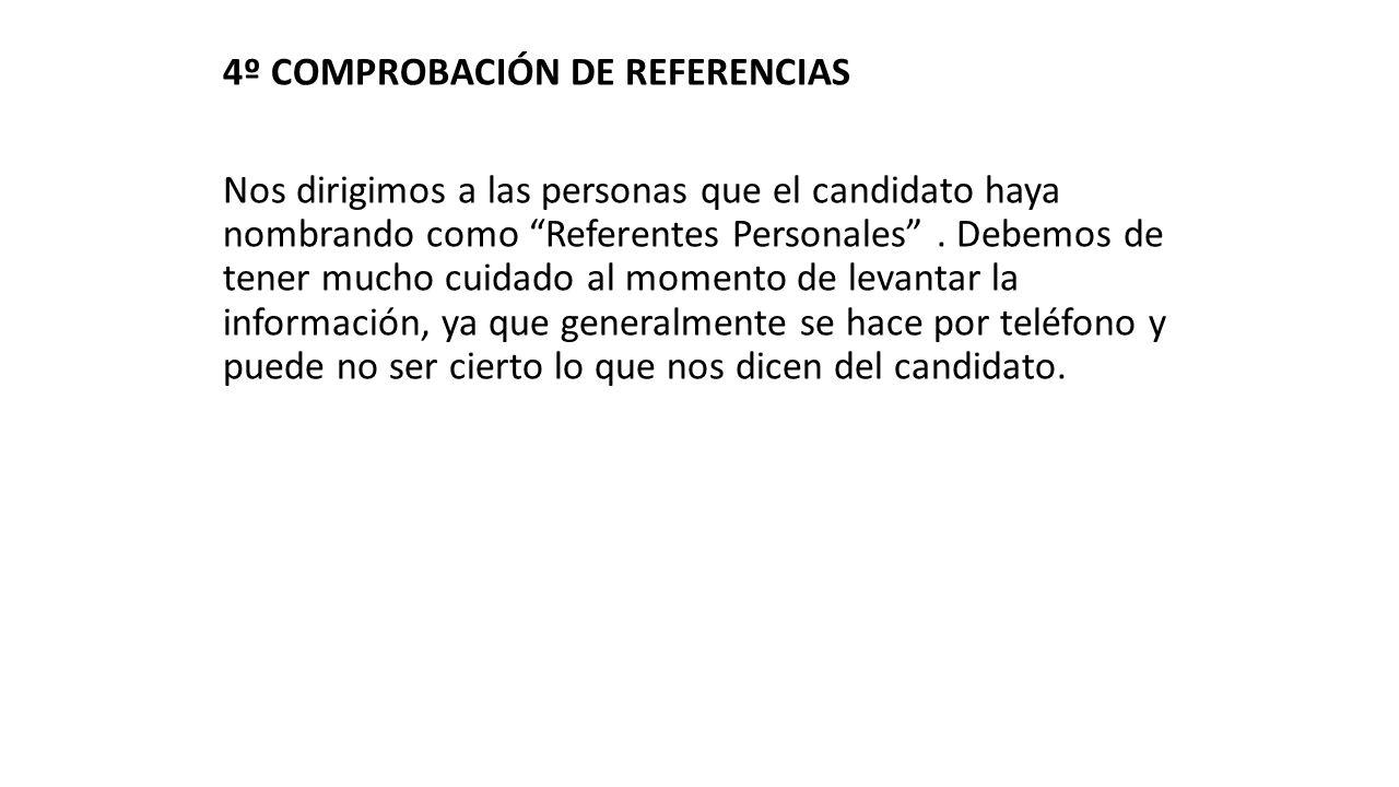 4º COMPROBACIÓN DE REFERENCIAS Nos dirigimos a las personas que el candidato haya nombrando como Referentes Personales .