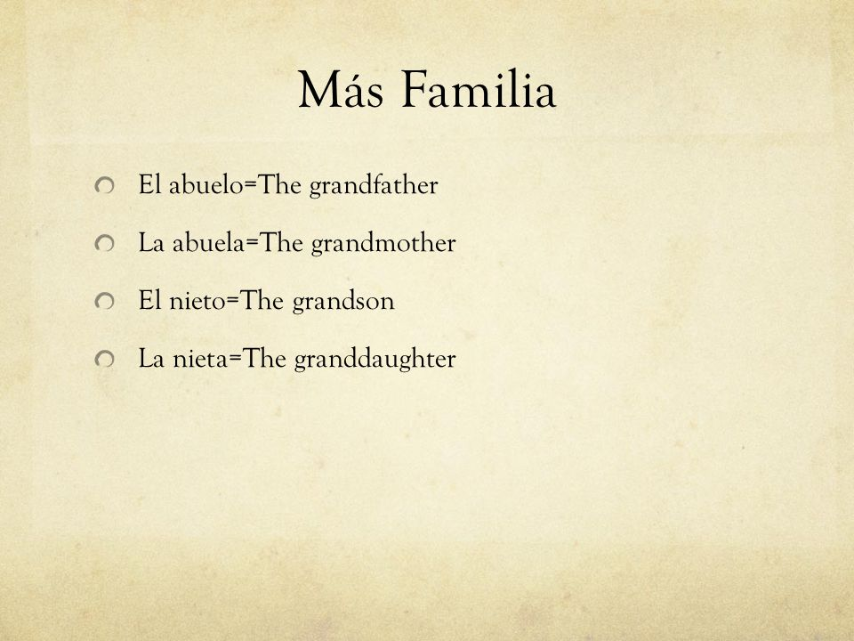 Más Familia El abuelo=The grandfather La abuela=The grandmother