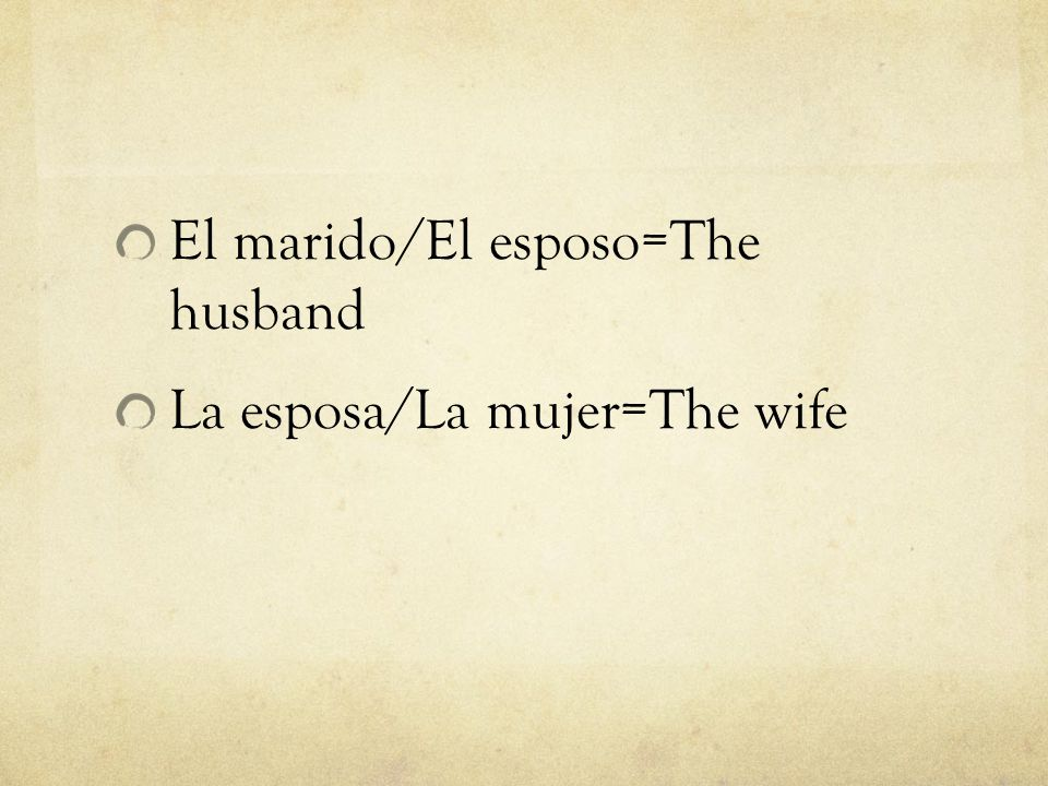 El marido/El esposo=The husband