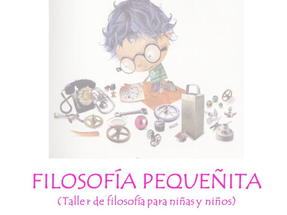 FILOSOFÍA PEQUEÑITA (Talle r de filosofía para niñas y niños)