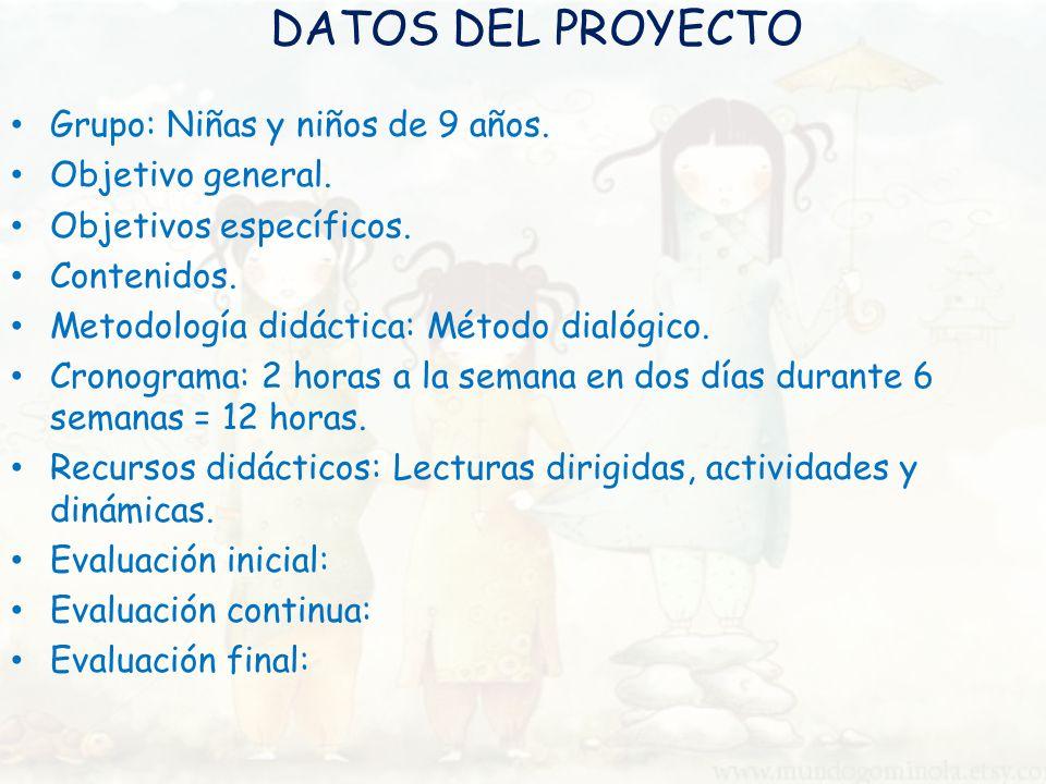 DATOS DEL PROYECTO Grupo: Niñas y niños de 9 años. Objetivo general.