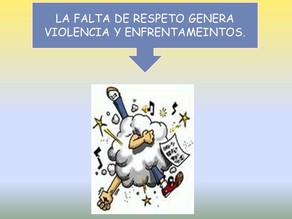 LA FALTA DE RESPETO GENERA VIOLENCIA Y ENFRENTAMEINTOS.