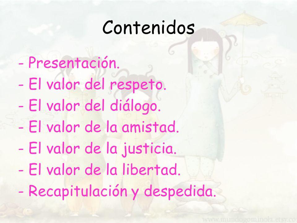 Contenidos - Presentación. - El valor del respeto.
