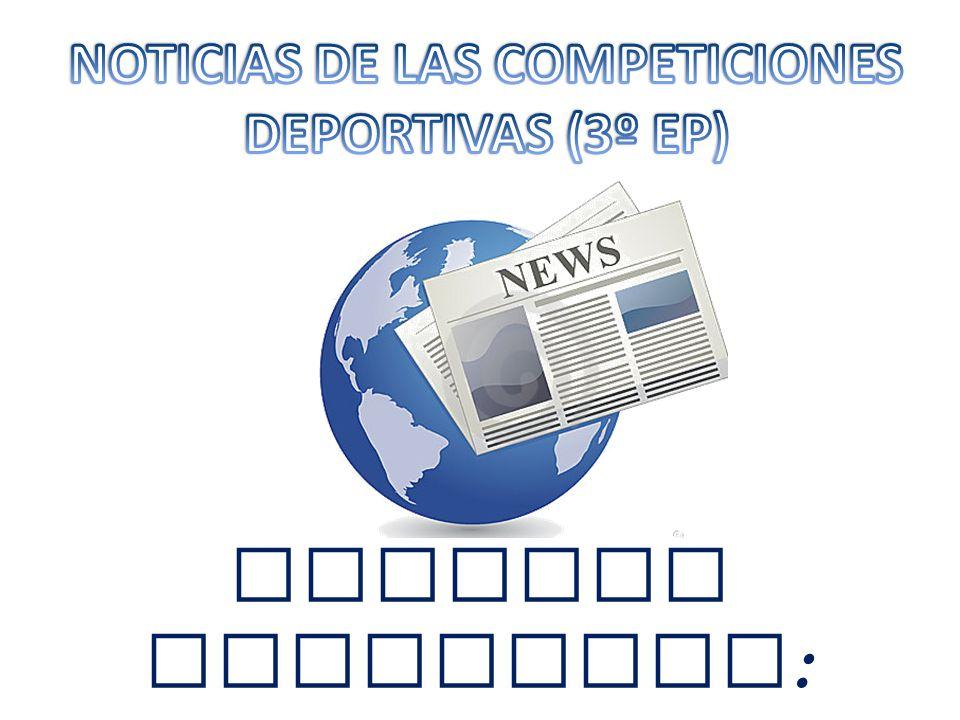 NOTICIAS DE LAS COMPETICIONES DEPORTIVAS (3º EP)