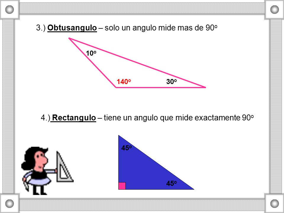 3.) Obtusangulo – solo un angulo mide mas de 90o