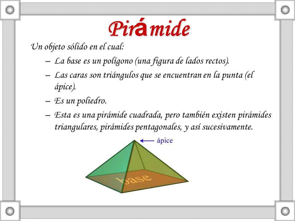 Pirámide Un objeto sólido en el cual: