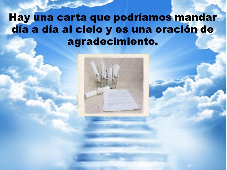 Hay una carta que podríamos mandar día a día al cielo y es una oración de agradecimiento.