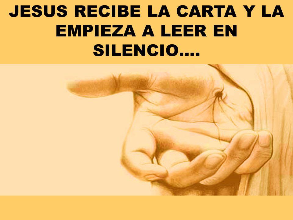 JESUS RECIBE LA CARTA Y LA EMPIEZA A LEER EN SILENCIO….