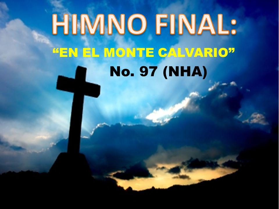 HIMNO FINAL: EN EL MONTE CALVARIO No. 97 (NHA)