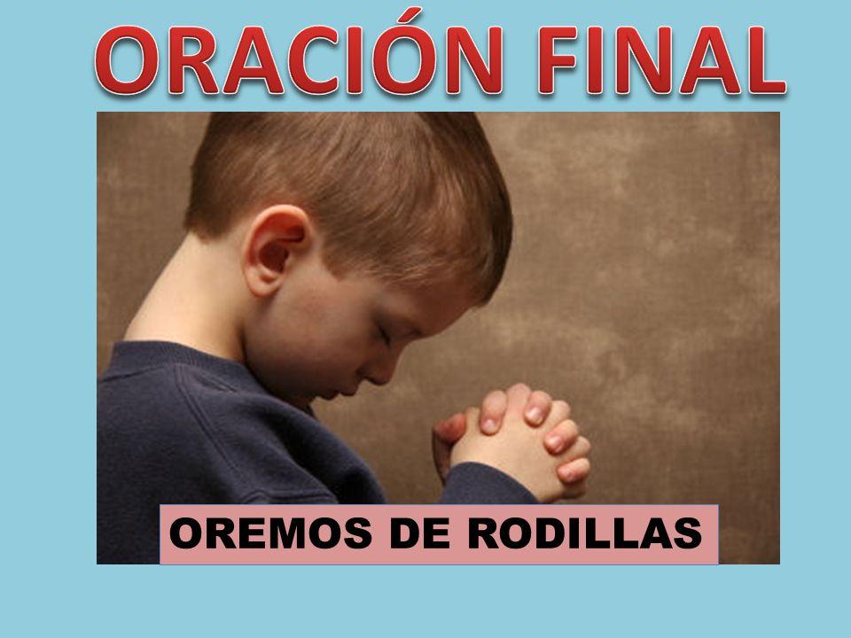 ORACIÓN FINAL OREMOS DE RODILLAS