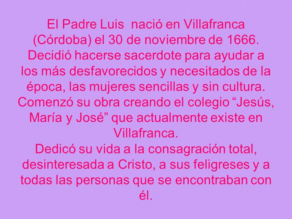 El Padre Luis nació en Villafranca (Córdoba) el 30 de noviembre de 1666.