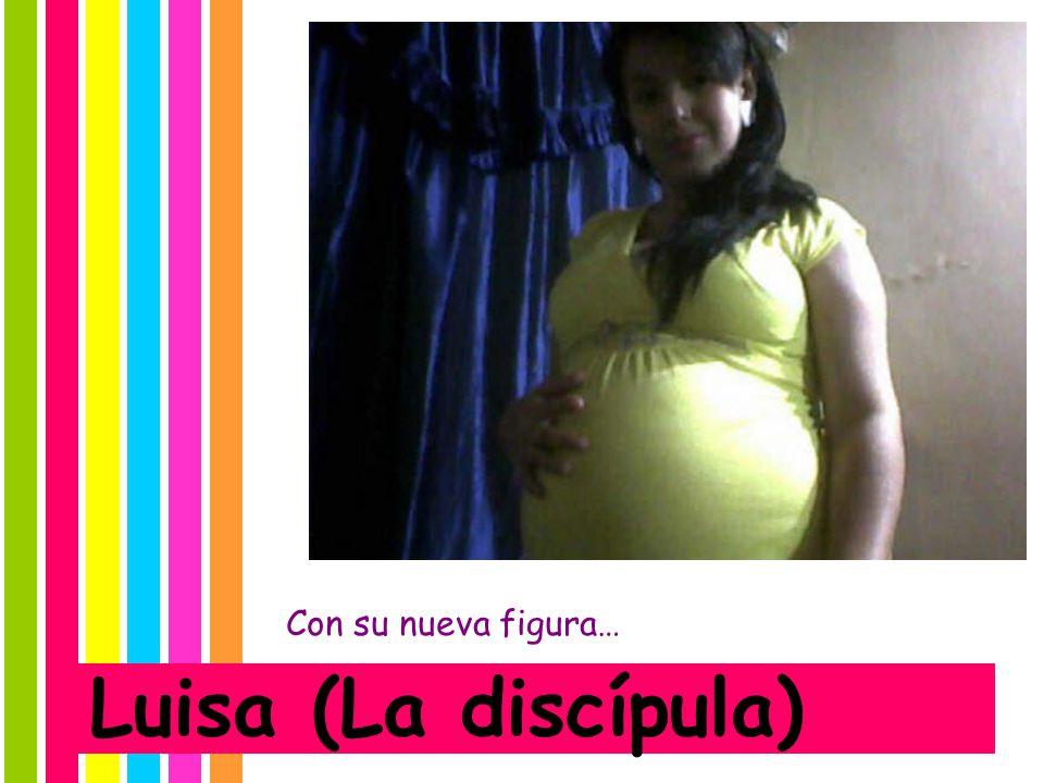 Con su nueva figura… Luisa (La discípula)