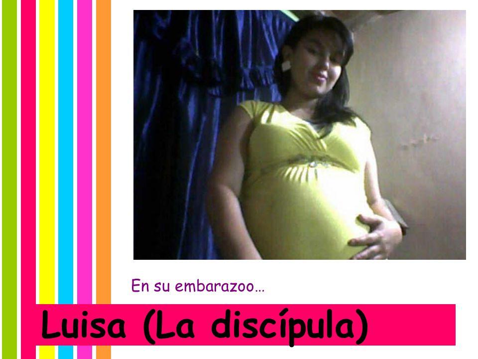 En su embarazoo… Luisa (La discípula)