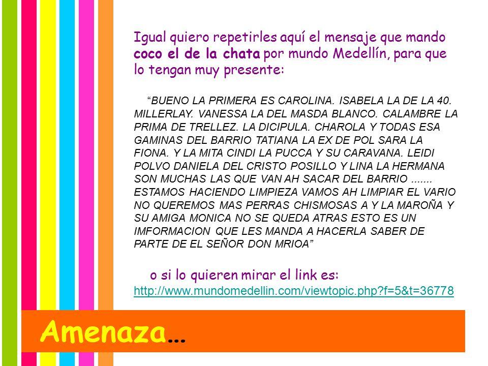 Igual quiero repetirles aquí el mensaje que mando coco el de la chata por mundo Medellín, para que lo tengan muy presente: