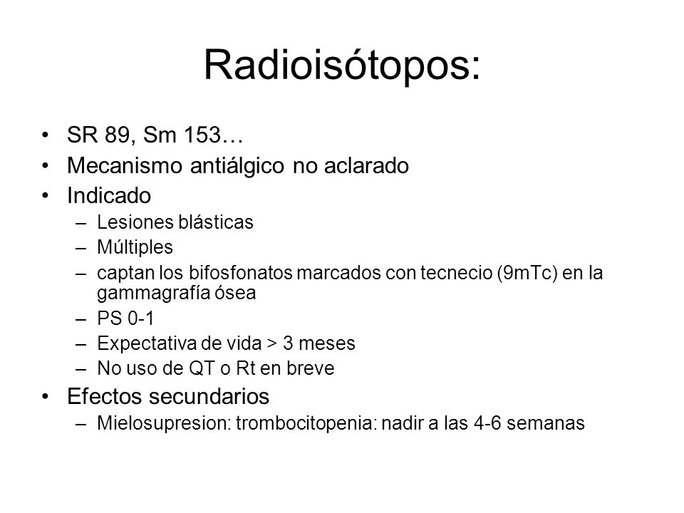 Radioisótopos: SR 89, Sm 153… Mecanismo antiálgico no aclarado