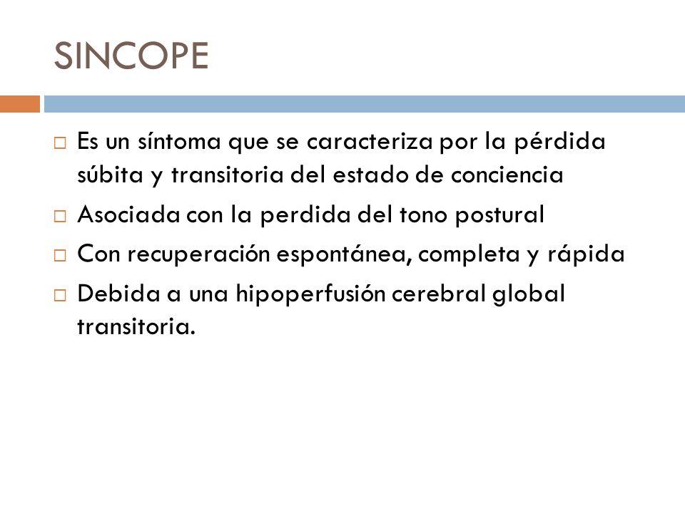 SINCOPE Es un síntoma que se caracteriza por la pérdida súbita y transitoria del estado de conciencia.