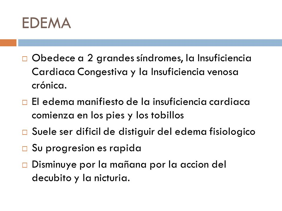 EDEMA Obedece a 2 grandes síndromes, la Insuficiencia Cardiaca Congestiva y la Insuficiencia venosa crónica.