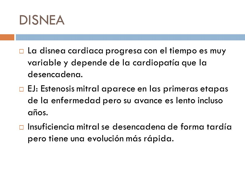 DISNEA La disnea cardiaca progresa con el tiempo es muy variable y depende de la cardiopatía que la desencadena.