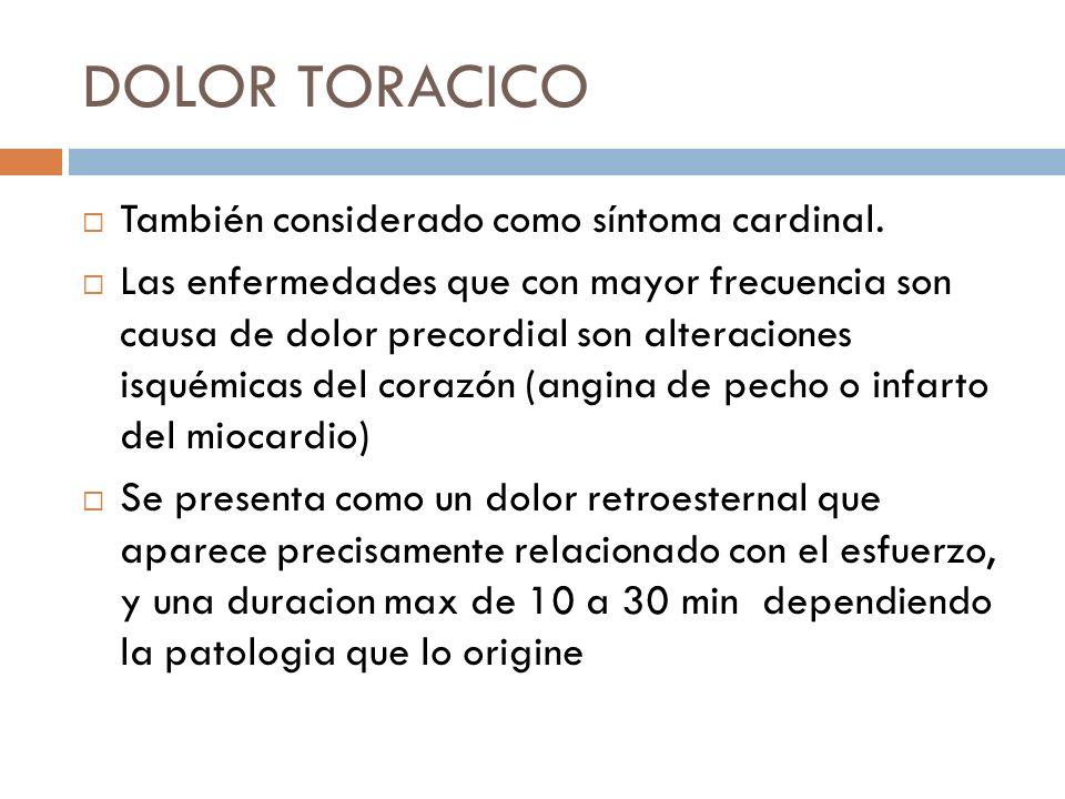 DOLOR TORACICO También considerado como síntoma cardinal.