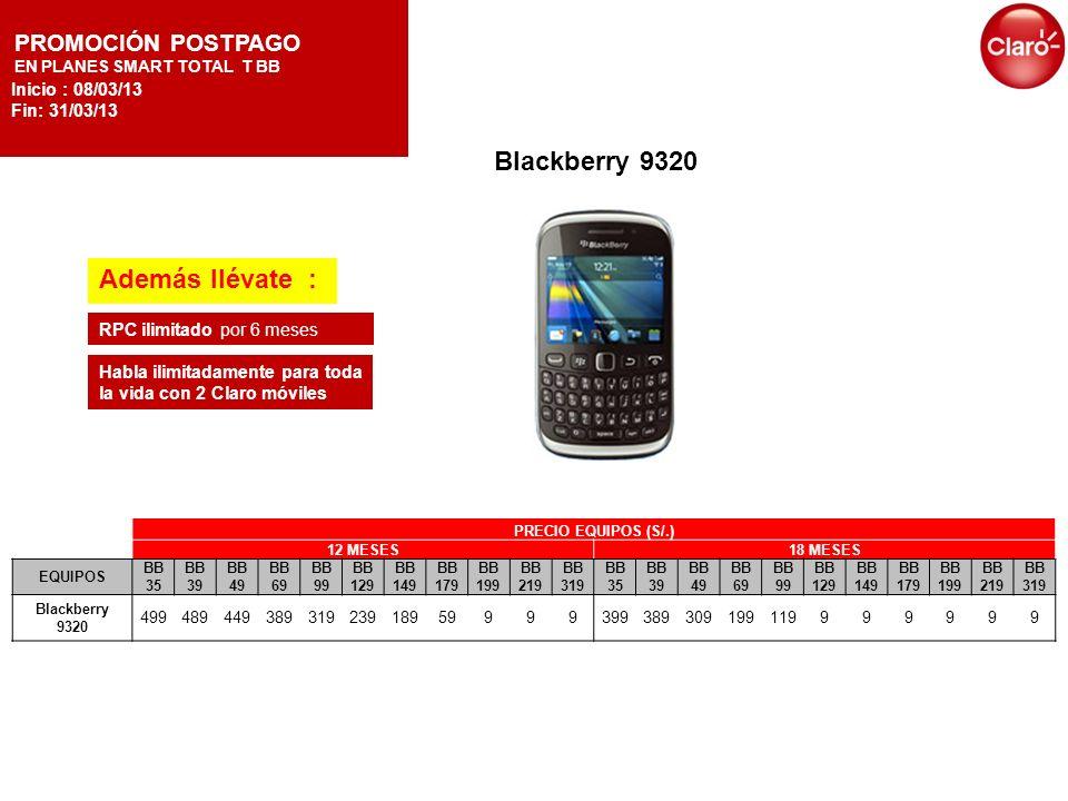 Blackberry 9320 Además llévate : PROMOCIÓN POSTPAGO Inicio : 08/03/13