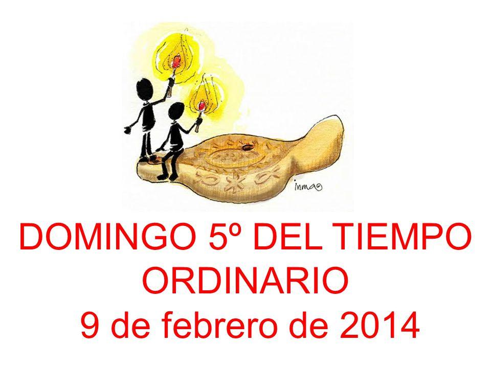 DOMINGO 5º DEL TIEMPO ORDINARIO 9 de febrero de 2014