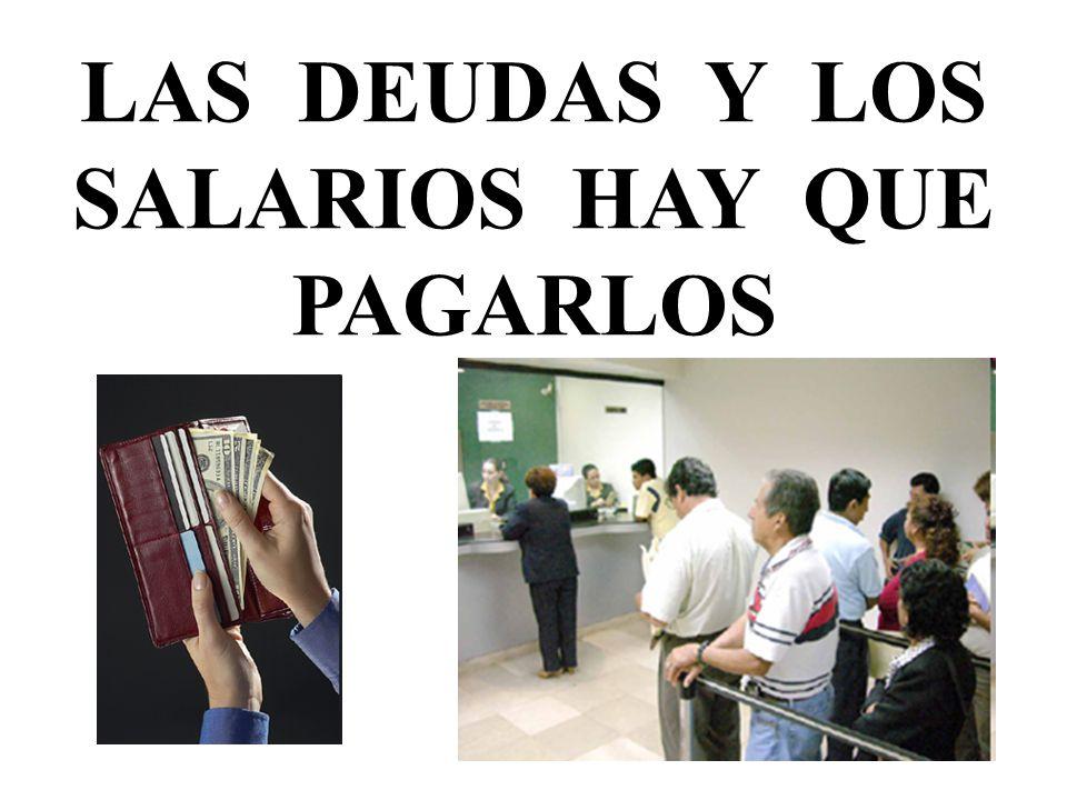 LAS DEUDAS Y LOS SALARIOS HAY QUE PAGARLOS