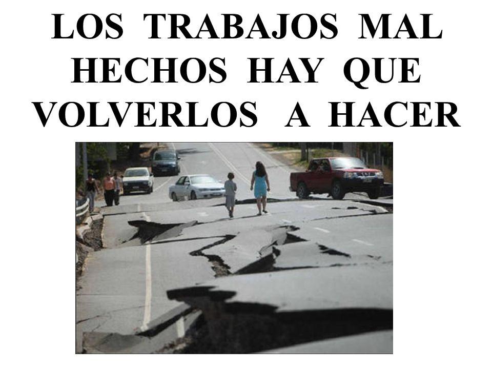 LOS TRABAJOS MAL HECHOS HAY QUE VOLVERLOS A HACER BIEN