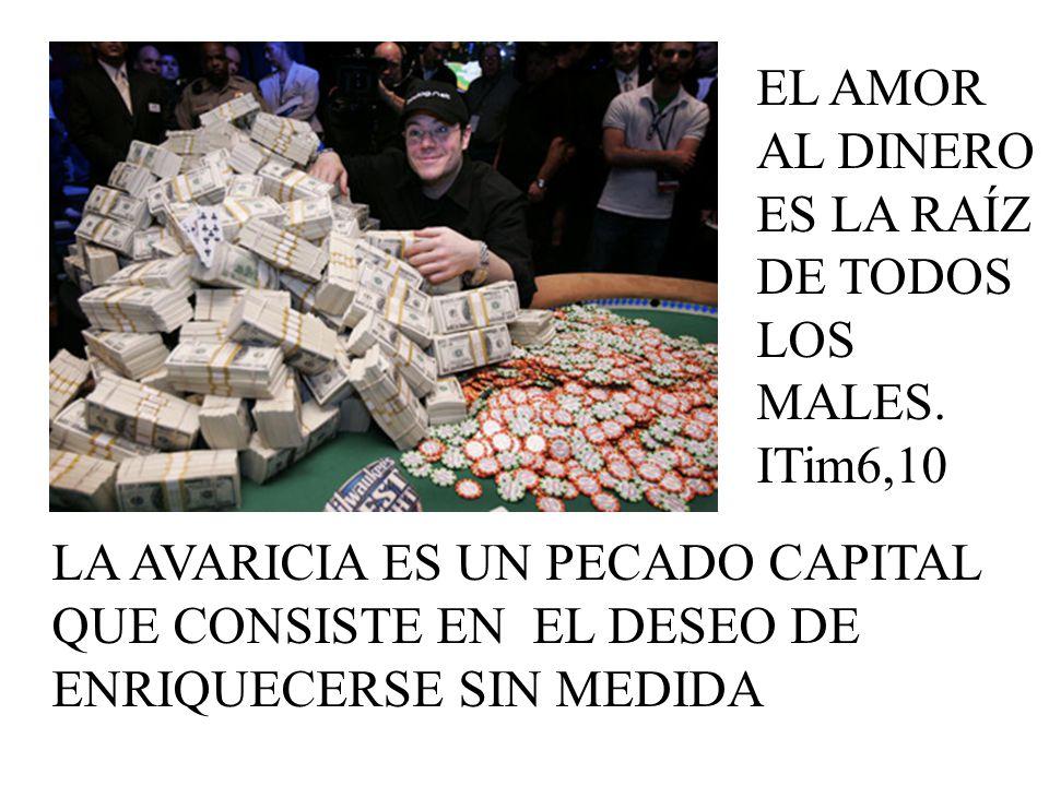 EL AMOR AL DINERO ES LA RAÍZ DE TODOS LOS MALES. ITim6,10