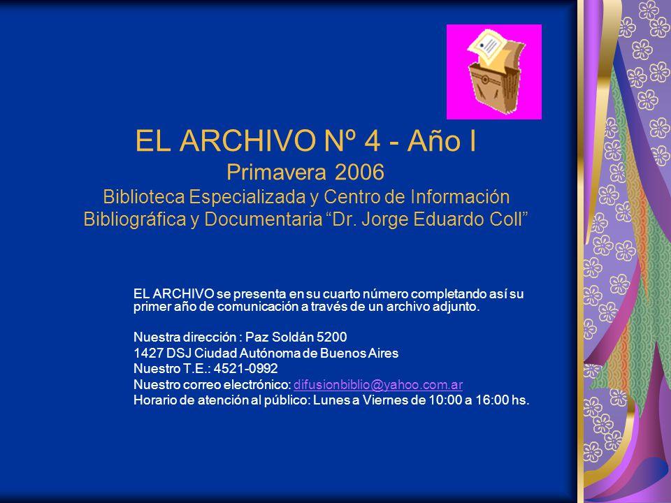 EL ARCHIVO Nº 4 - Año I Primavera 2006 Biblioteca Especializada y Centro de Información Bibliográfica y Documentaria Dr. Jorge Eduardo Coll
