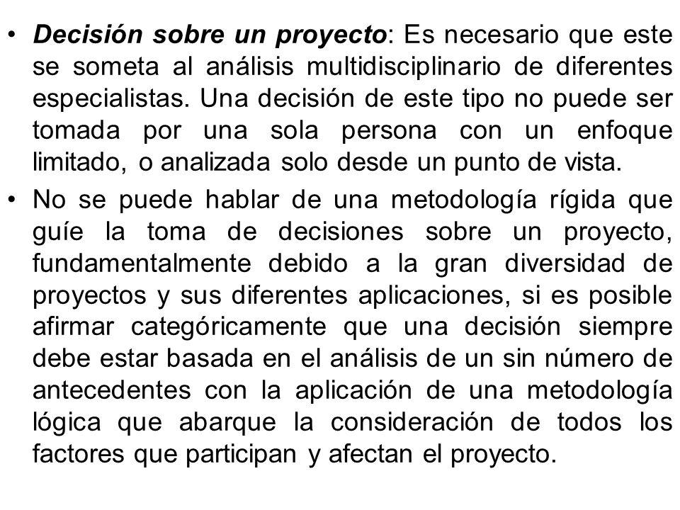 Decisión sobre un proyecto: Es necesario que este se someta al análisis multidisciplinario de diferentes especialistas. Una decisión de este tipo no puede ser tomada por una sola persona con un enfoque limitado, o analizada solo desde un punto de vista.