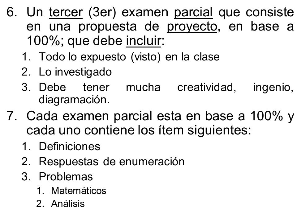 Un tercer (3er) examen parcial que consiste en una propuesta de proyecto, en base a 100%; que debe incluir: