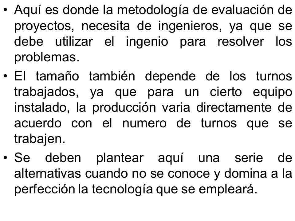 Aquí es donde la metodología de evaluación de proyectos, necesita de ingenieros, ya que se debe utilizar el ingenio para resolver los problemas.
