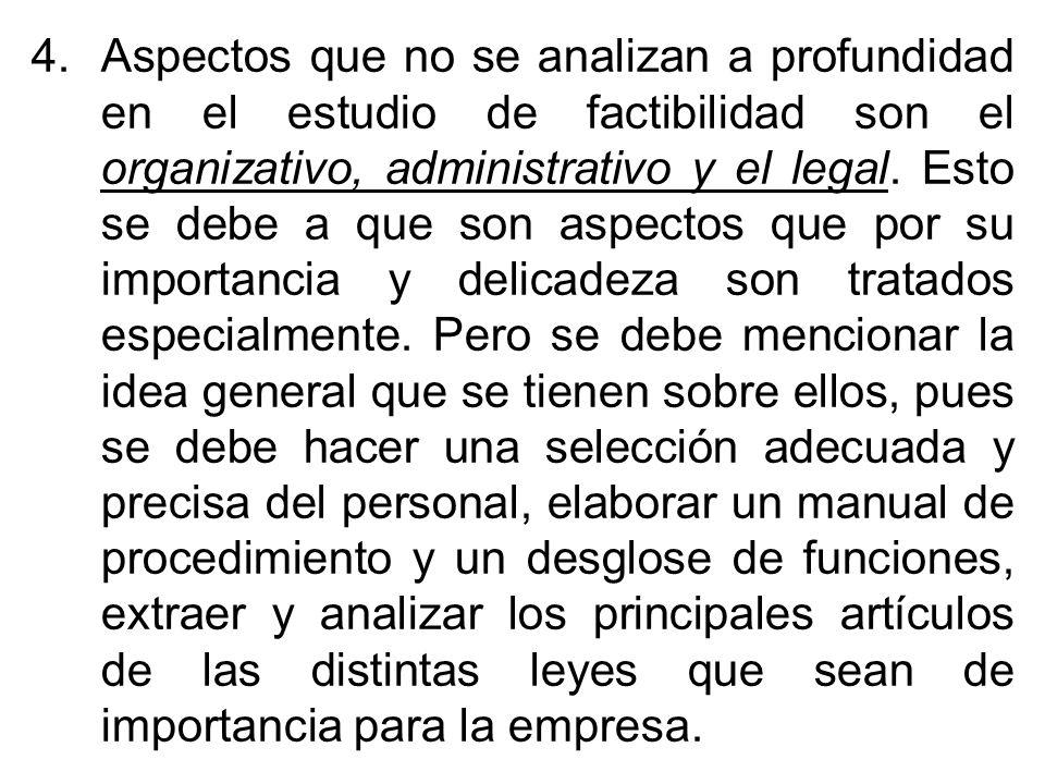 Aspectos que no se analizan a profundidad en el estudio de factibilidad son el organizativo, administrativo y el legal.