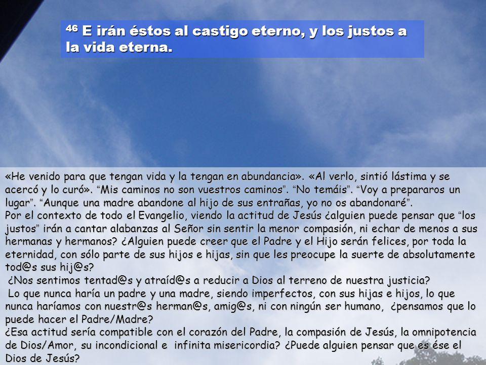 46 E irán éstos al castigo eterno, y los justos a la vida eterna.