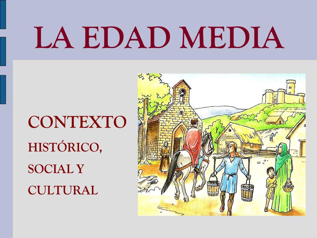 LA EDAD MEDIA CONTEXTO HISTÓRICO, SOCIAL Y CULTURAL
