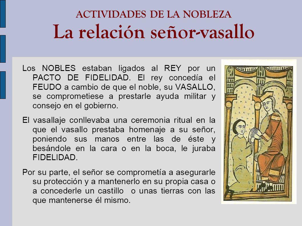 ACTIVIDADES DE LA NOBLEZA La relación señor-vasallo