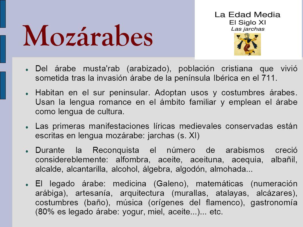 Mozárabes Del árabe musta rab (arabizado), población cristiana que vivió sometida tras la invasión árabe de la península Ibérica en el 711.