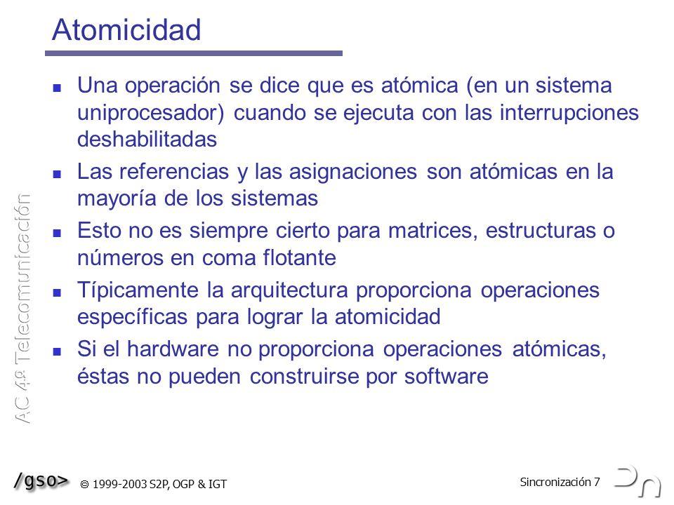 Atomicidad Una operación se dice que es atómica (en un sistema uniprocesador) cuando se ejecuta con las interrupciones deshabilitadas.