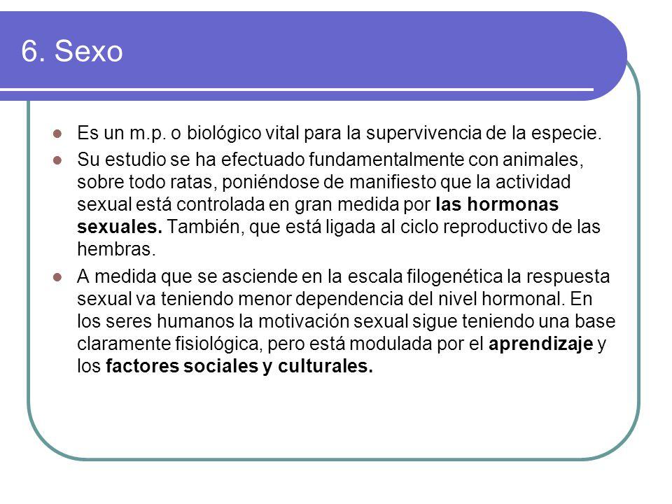 6. Sexo Es un m.p. o biológico vital para la supervivencia de la especie.