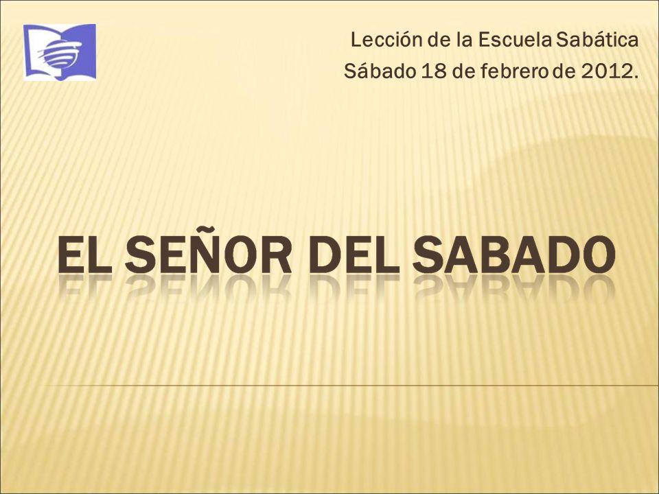 Lección de la Escuela Sabática Sábado 18 de febrero de 2012.