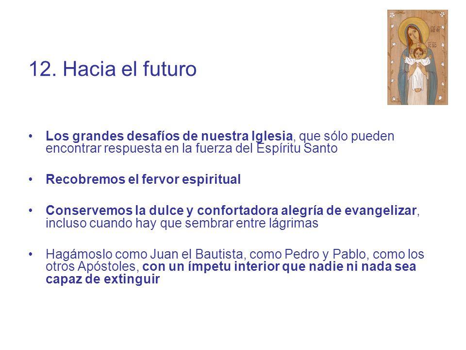 12. Hacia el futuro Los grandes desafíos de nuestra Iglesia, que sólo pueden encontrar respuesta en la fuerza del Espíritu Santo.