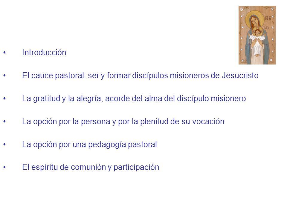 Introducción El cauce pastoral: ser y formar discípulos misioneros de Jesucristo. La gratitud y la alegría, acorde del alma del discípulo misionero.