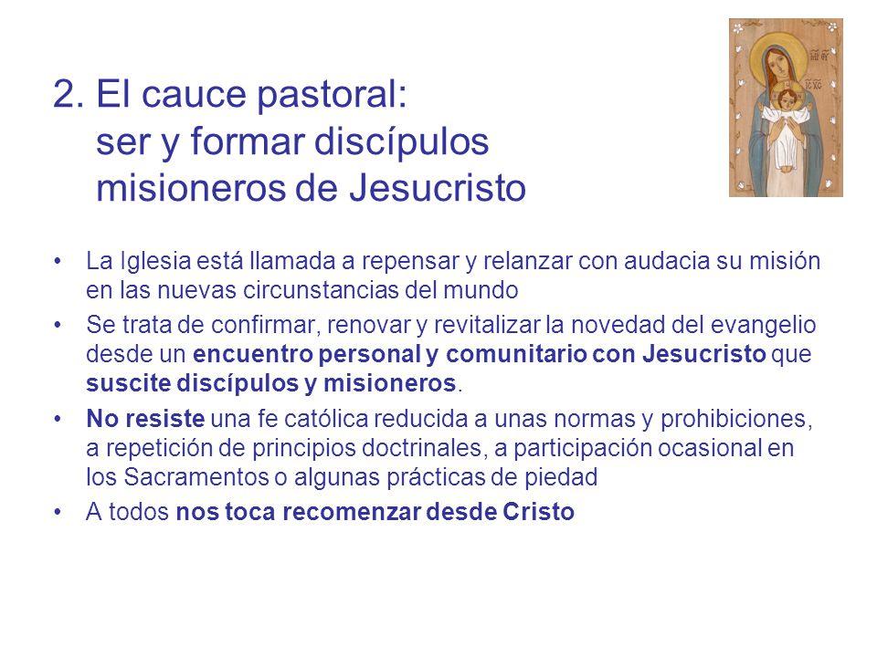 2. El cauce pastoral: ser y formar discípulos misioneros de Jesucristo