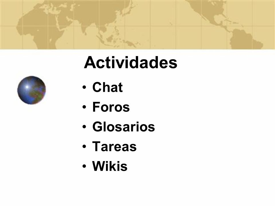 Actividades Chat Foros Glosarios Tareas Wikis